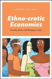 Image for Ethno-erotic economies  : sexuality, money, and belonging in Kenya