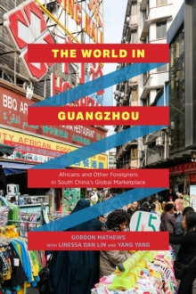 Image for The World in Guangzhou : Africans and Other Foreigners in South China's Global Marketplace