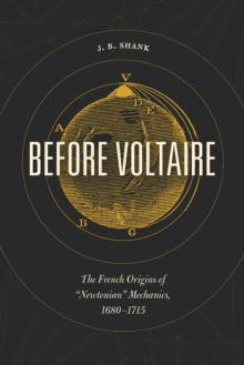 """Image for Before Voltaire: the French origins of """"Newtonian"""" mechanics, 1680-1715"""