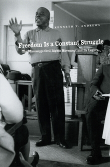 Image for Freedom is a constant struggle: the Mississippi civil rights movement and its consequences