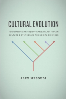 Image for Cultural evolution  : how Darwinian theory can explain human culture and synthesize the social sciences