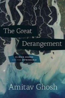 The great derangement  : climate change and the unthinkable - Ghosh, Amitav
