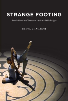 Image for Strange Footing: Poetic Form and Dance in the Late Middle Ages