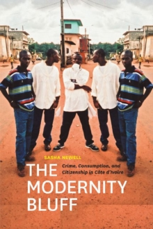 Image for The modernity bluff  : crime, consumption, and citizenship in Cãote d'Ivoire