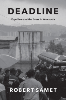 Image for Deadline : Populism and the Press in Venezuela