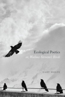 Image for Ecological poetics, or, Wallace Stevens's birds