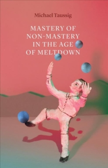 Image for Mastery of non-mastery in the age of meltdown