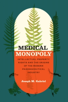 Image for Medical Monopoly : Intellectual Property Rights and the Origins of the Modern Pharmaceutical Industry