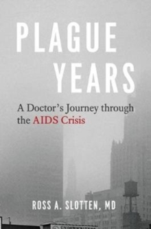 Image for Plague Years : A Doctor's Journey Through the AIDS Crisis