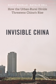 Image for The Invisible China: How the Urban-Rural Divide Threatens China's Rise