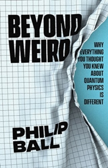 Image for Beyond Weird : Why Everything You Thought You Knew about Quantum Physics Is Different