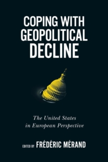 Image for Coping with Geopolitical Decline : The United States in European Perspective