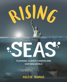 Rising seas  : confronting climate change, flooding and our new world - Thomas, Keltie