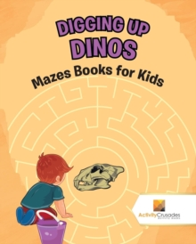 Image for Digging Up Dinos : Mazes Books for Kids