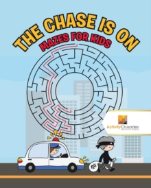Image for The Chase Is on : Mazes for Kids