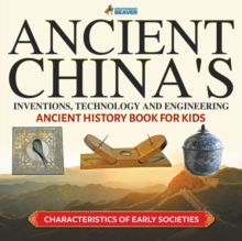 Image for Ancient China's Inventions, Technology and Engineering - Ancient History Book for Kids Characteristics of Early Societies