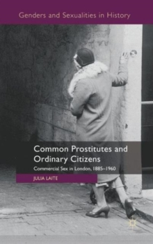 Image for Common prostitutes and ordinary citizens  : commercial sex in London, 1885-1960