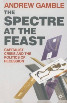 Image for The spectre at the feast  : capitalist crisis and the politics of recession