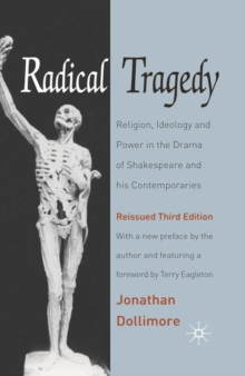 Image for Radical tragedy  : religion, ideology and power in the drama of Shakespeare and his contemporaries