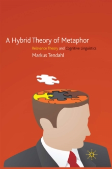 Image for A Hybrid Theory of Metaphor: Relevance Theory and Cognitive Linguistics