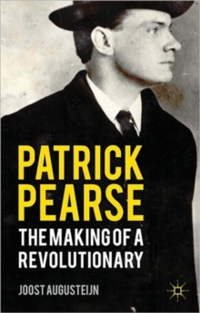 Image for Patrick Pearse  : the making of a revolutionary