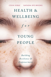 Health and well-being for young people  : building resilience and empowerment - Goble, Colin