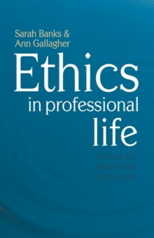 Image for Ethics in professional life  : virtues for health and social care