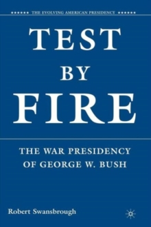 Image for Test by fire  : the war presidency of George W. Bush