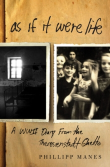 Image for As if it were life  : a WWII diary from the Theresienstadt Ghetto