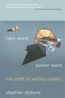 Image for Next word, better word  : the craft of writing poetry