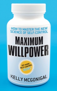 Image for Maximum willpower  : how to master the new science of self-control
