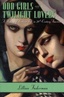 Image for Odd girls and twilight lovers  : a history of lesbian life in twentieth-century America