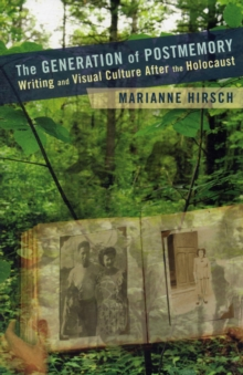 Image for The Generation of postmemory  : writing and visual culture after the Holocaust