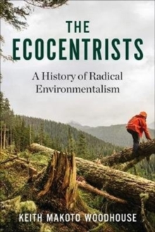 Image for The Ecocentrists : A History of Radical Environmentalism