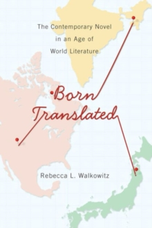 Image for Born translated  : the contemporary novel in an age of world literature