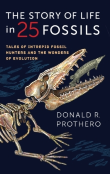 Image for The story of life in 25 fossils  : tales of intrepid fossil hunters and the wonders of evolution