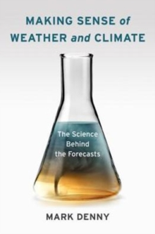 Image for Making Sense of Weather and Climate : The Science Behind the Forecasts