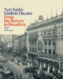 Image for New York's Yiddish theater  : from the Bowery to Broadway