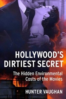 Image for Hollywood's dirtiest secret  : the hidden environmental costs of the movies