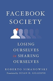 Image for Facebook society  : losing ourselves in sharing ourselves
