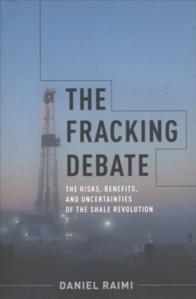 Image for The Fracking Debate : The Risks, Benefits, and Uncertainties of the Shale Revolution
