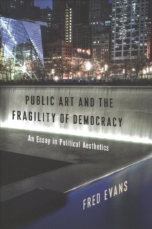 Image for Public Art and the Fragility of Democracy : An Essay in Political Aesthetics