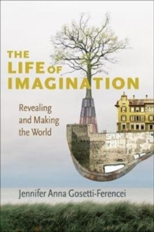 Image for The Life of Imagination : Revealing and Making the World