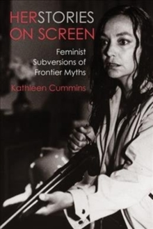 Image for Herstories on screen  : feminist subversions of frontier myths