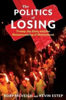 Image for The Politics of Losing : Trump, the Klan, and the Mainstreaming of Resentment