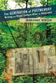 Image for The Generation of postmemory: writing and visual culture after the Holocaust