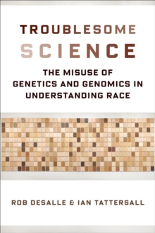 Image for Troublesome Science: The Misuse of Genetics and Genomics in Understanding Race