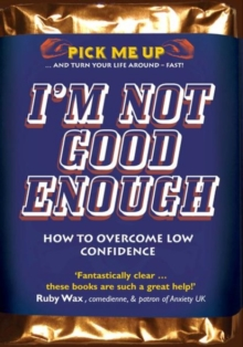 Image for I'm Not Good Enough : How to Overcome Low Confidence
