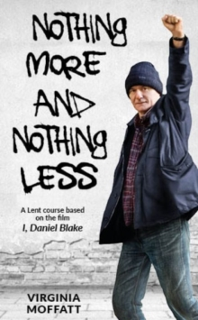 Image for Nothing more and nothing less  : a Lent course based on the film I, Daniel Blake