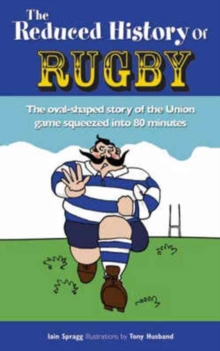 Image for The reduced history of rugby  : the story of the XV-man game squeezed into 100 muddy minutes